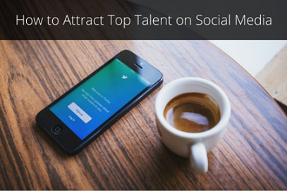 How to Attract Top Talent on Social Media