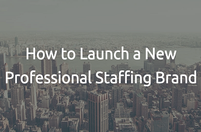 How to Launch a New Professional Staffing Brand